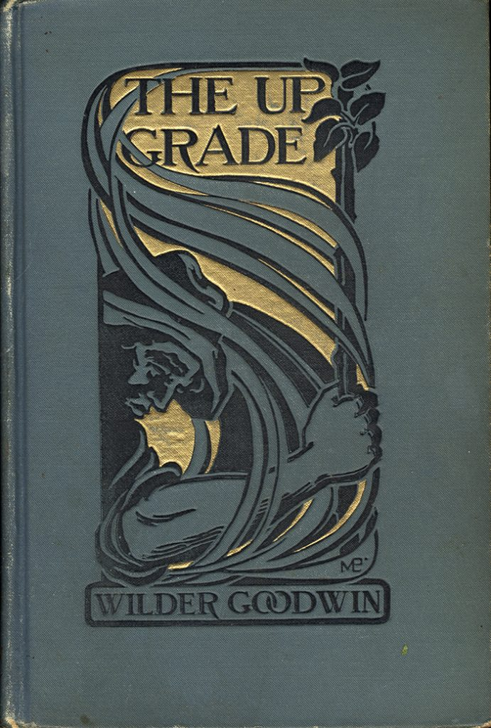 Wilder Goodwin, The Upgrade, Illustrations by Charles Grunwald, Signed cover design by Marion Louise Peabody Boston: Little, Brown and Company, 1910 Printed by the University Press, Boston Museum purchase, 2020